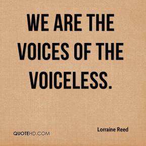 Lorraine Reed  - We are the voices of the voiceless.