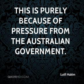 Lutfi Hakim  - This is purely because of pressure from the Australian government.