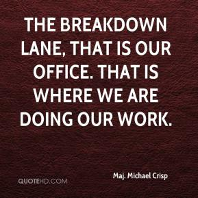 Maj. Michael Crisp  - The breakdown lane, that is our office. That is where we are doing our work.