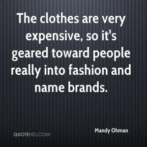 Mandy Ohman  - The clothes are very expensive, so it's geared toward people really into fashion and name brands.