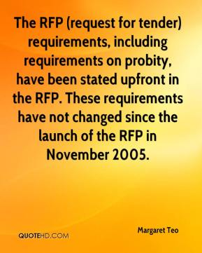 Margaret Teo  - The RFP (request for tender) requirements, including requirements on probity, have been stated upfront in the RFP. These requirements have not changed since the launch of the RFP in November 2005.