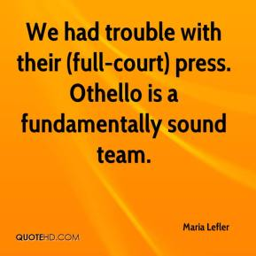 Maria Lefler  - We had trouble with their (full-court) press. Othello is a fundamentally sound team.
