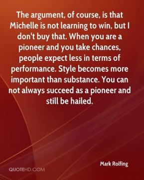 Mark Rolfing  - The argument, of course, is that Michelle is not learning to win, but I don't buy that. When you are a pioneer and you take chances, people expect less in terms of performance. Style becomes more important than substance. You can not always succeed as a pioneer and still be hailed.
