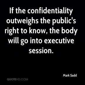 Mark Sadd  - If the confidentiality outweighs the public's right to know, the body will go into executive session.
