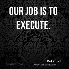 Mark V. Hurd - Our job is to execute.