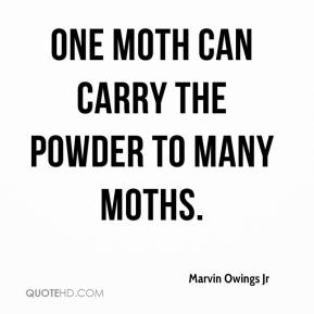 Marvin Owings Jr  - One moth can carry the powder to many moths.