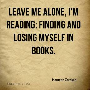 Maureen Corrigan  - Leave Me Alone, I'm Reading: Finding and Losing Myself in Books.
