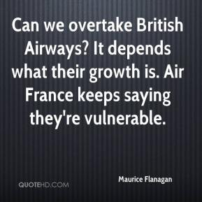 Maurice Flanagan  - Can we overtake British Airways? It depends what their growth is. Air France keeps saying they're vulnerable.