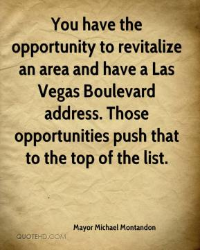 Mayor Michael Montandon  - You have the opportunity to revitalize an area and have a Las Vegas Boulevard address. Those opportunities push that to the top of the list.