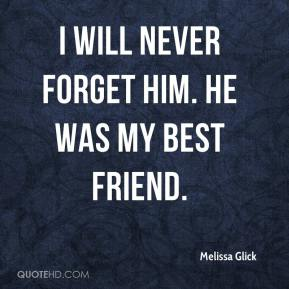 Melissa Glick  - I will never forget him. He was my best friend.