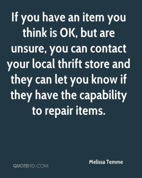 Melissa Temme  - If you have an item you think is OK, but are unsure, you can contact your local thrift store and they can let you know if they have the capability to repair items.