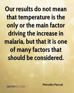 Mercedes Pascual  - Our results do not mean that temperature is the only or the main factor driving the increase in malaria, but that it is one of many factors that should be considered.