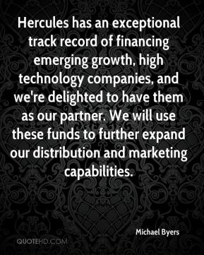 Michael Byers  - Hercules has an exceptional track record of financing emerging growth, high technology companies, and we're delighted to have them as our partner. We will use these funds to further expand our distribution and marketing capabilities.