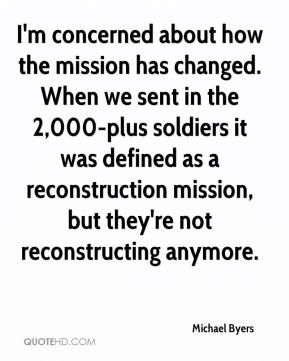 Michael Byers  - I'm concerned about how the mission has changed. When we sent in the 2,000-plus soldiers it was defined as a reconstruction mission, but they're not reconstructing anymore.