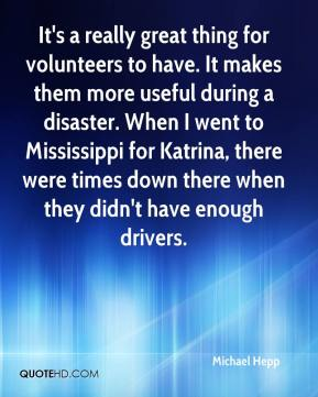 Michael Hepp  - It's a really great thing for volunteers to have. It makes them more useful during a disaster. When I went to Mississippi for Katrina, there were times down there when they didn't have enough drivers.
