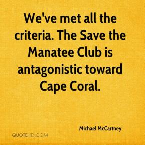 Michael McCartney  - We've met all the criteria. The Save the Manatee Club is antagonistic toward Cape Coral.