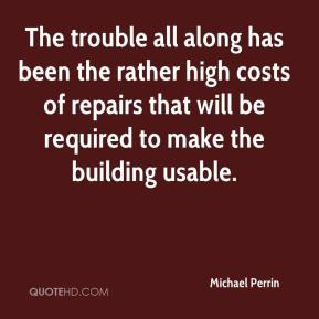 Michael Perrin  - The trouble all along has been the rather high costs of repairs that will be required to make the building usable.