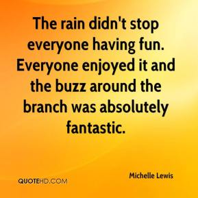 Michelle Lewis  - The rain didn't stop everyone having fun. Everyone enjoyed it and the buzz around the branch was absolutely fantastic.
