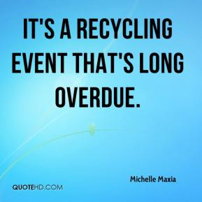 Michelle Maxia  - It's a recycling event that's long overdue.