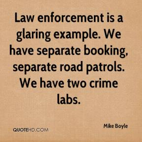 Mike Boyle  - Law enforcement is a glaring example. We have separate booking, separate road patrols. We have two crime labs.