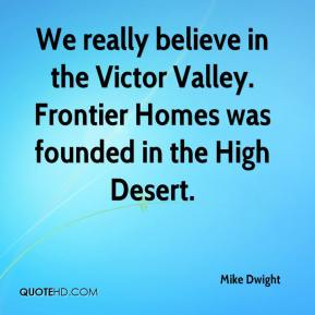 We really believe in the Victor Valley. Frontier Homes was founded in the High Desert.