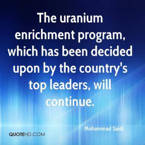 The uranium enrichment program, which has been decided upon by the country's top leaders, will continue.
