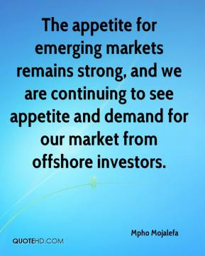 Mpho Mojalefa  - The appetite for emerging markets remains strong, and we are continuing to see appetite and demand for our market from offshore investors.