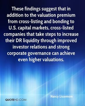 Nancy Lissemore  - These findings suggest that in addition to the valuation premium from cross-listing and bonding to U.S. capital markets, cross-listed companies that take steps to increase their DR liquidity through improved investor relations and strong corporate governance can achieve even higher valuations.