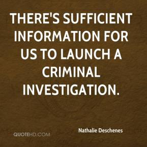 Nathalie Deschenes  - There's sufficient information for us to launch a criminal investigation.
