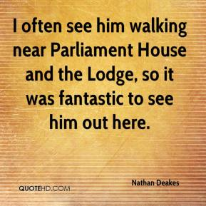 Nathan Deakes  - I often see him walking near Parliament House and the Lodge, so it was fantastic to see him out here.