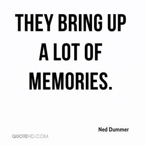 They bring up a lot of memories.