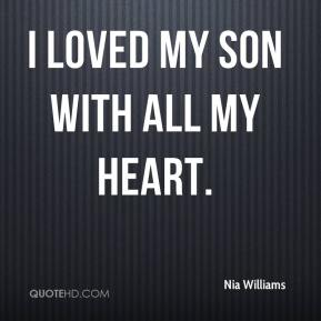 I loved my son with all my heart.