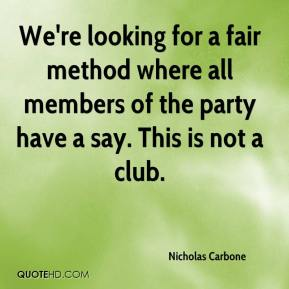 We're looking for a fair method where all members of the party have a say. This is not a club.