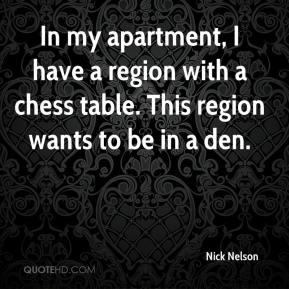 Nick Nelson  - In my apartment, I have a region with a chess table. This region wants to be in a den.