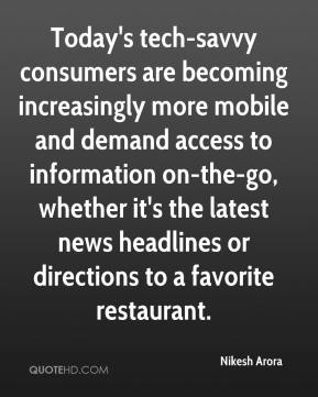 Nikesh Arora  - Today's tech-savvy consumers are becoming increasingly more mobile and demand access to information on-the-go, whether it's the latest news headlines or directions to a favorite restaurant.