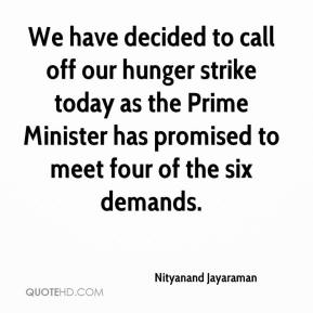 Nityanand Jayaraman  - We have decided to call off our hunger strike today as the Prime Minister has promised to meet four of the six demands.