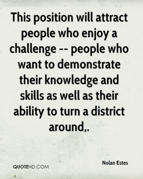 Nolan Estes  - This position will attract people who enjoy a challenge -- people who want to demonstrate their knowledge and skills as well as their ability to turn a district around.