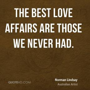 The best love affairs are those we never had.