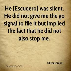 Oliver Lozano  - He [Escudero] was silent. He did not give me the go signal to file it but implied the fact that he did not also stop me.