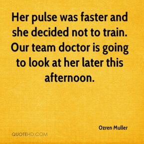 Ozren Muller  - Her pulse was faster and she decided not to train. Our team doctor is going to look at her later this afternoon.
