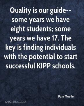 Quality is our guide--some years we have eight students; some years we have 17. The key is finding individuals with the potential to start successful KIPP schools.