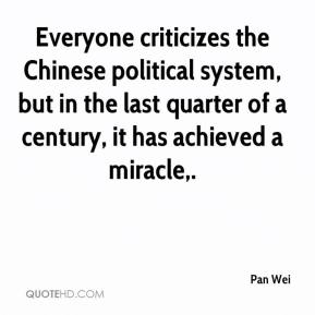 Pan Wei  - Everyone criticizes the Chinese political system, but in the last quarter of a century, it has achieved a miracle.