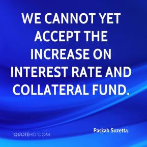 Paskah Suzetta  - We cannot yet accept the increase on interest rate and collateral fund.