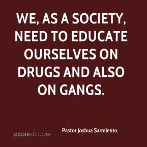 Pastor Joshua Sarmiento  - We, as a society, need to educate ourselves on drugs and also on gangs.