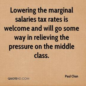 Paul Chan  - Lowering the marginal salaries tax rates is welcome and will go some way in relieving the pressure on the middle class.