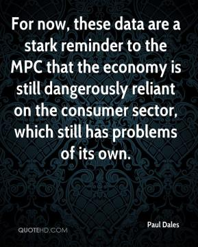 Paul Dales  - For now, these data are a stark reminder to the MPC that the economy is still dangerously reliant on the consumer sector, which still has problems of its own.