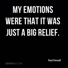 Paul Howell  - My emotions were that it was just a big relief.