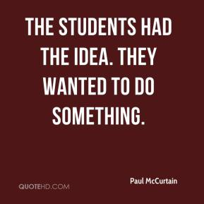 Paul McCurtain  - The students had the idea. They wanted to do something.