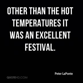 Peter LaPonte  - Other than the hot temperatures it was an excellent festival.
