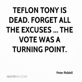 Peter Riddell  - Teflon Tony is dead. Forget all the excuses ... the vote was a turning point.